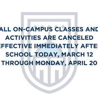 ALL ON-CAMPUS CLASSES AND ACTIVITIES CANCELED MARCH 12 THROUGH APRIL 20